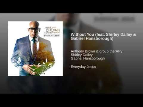 Without You (feat. Shirley Dailey & Gabriel Hansborough)