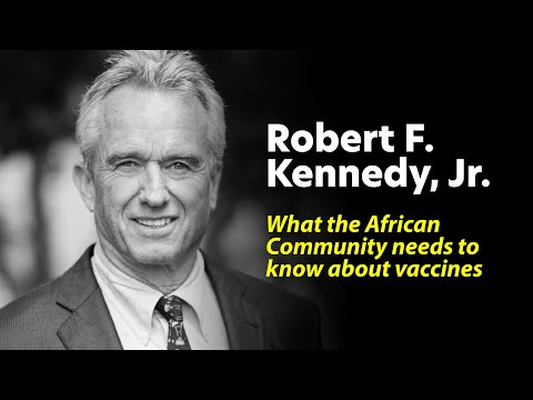 Robert F. Kennedy Jr. - Vaccines and the African Community
