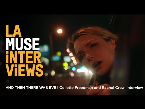 AND THEN THERE WAS EVE |  Collette Freedman & Rachel Crowl interview | LA Muse 2017