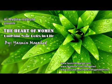 The Heart of Women, Unifying Your Roles in Life ᴴᴰ - By: Yasmin Mogahed