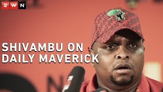 "Shivambu says the Daily Maverick was banned from EFF events for being what he says is a ""propaganda"" publication for the interests of the ANC's pro-Pravin Gordhan faction. He adds that if SANEF is offended, ""that is their baby to nurse"""