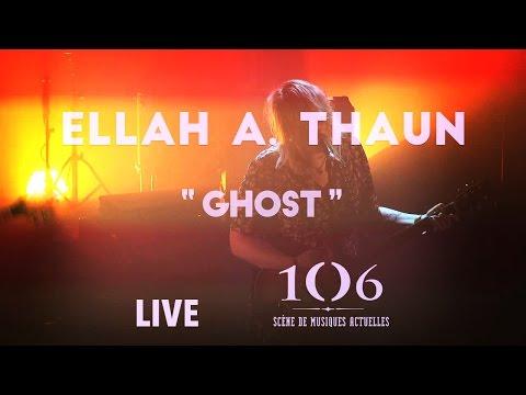 Ellah A. Thaun - Ghost - Live @Le106