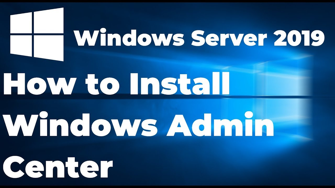 Installing Windows Admin Center on Windows Server 2019