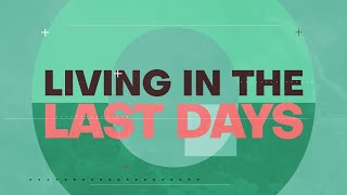 "SERMON: Living In The Last Days - Week 1: ""The Beginning Of The End"""