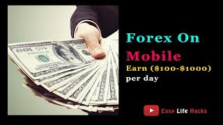 How to do Forex Trading on mobile 2018 - Earn ($100-$100) per day - Meta trader 5 tutorial