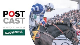 Racing Postcast: Cheltenham Festival 2019 Review