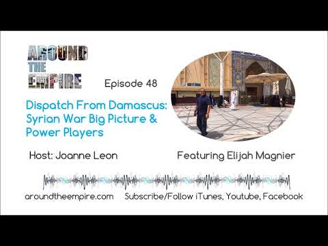 Ep 48 Dispatch From Damascus: Syrian War Big Picture & Power Players