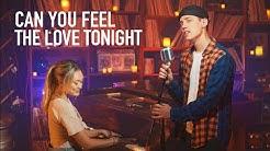 CAN YOU FEEL THE LOVE TONIGHT - Leroy Sanchez & LaurDIY