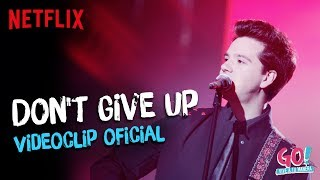 Go! Vive a tu manera - Don't Give Up videoclip oficial