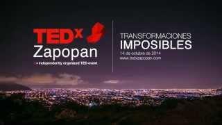 TEDxZapopan - Transformaciones Imposibles - Para los que Buscan Transformar a México