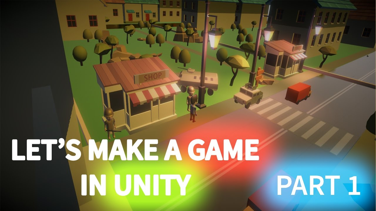 Let S Make A Game In Unity Part 1 Introduction C