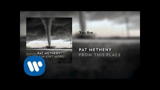 Pat Metheny - You Are (Official Audio)