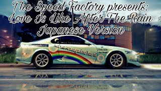 The Speed Factory presents: Love Is Like After The Rain (Japanese Version, Need For Speed 2015)