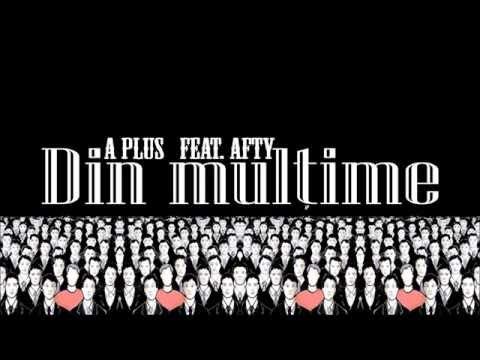 A Plus feat.Afty - Din multime