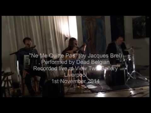 Ne Me Quitte Pas (Jacques Brel) - Performed by Dead Belgian