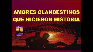 AMORES CLANDESTINOS QUE HICIERON HISTORIA - El poder del amor