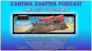 Cantina Chatter : 38 - The Best Toys Ever: Jabba's Sail Barge, & Tales from the Dune Sea