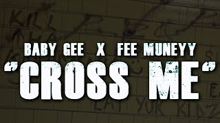 BABY GEE ft. FEE MUNEYY - CROSS ME  (OFFICIAL MUSIC VIDEO)