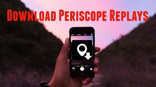 How to Download Periscope Replays the Easy Way with Scopedown
