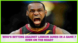 NBA BREAKING NEWS | Who's betting against LeBron James in a Game 7 even on the road?