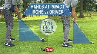 HANDS AT IMPACT -  IRONS V's DRIVER