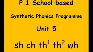 BLBYMS Primary 1 Phonics Programme: Unit 5 (sh ch th1 th2 wh)