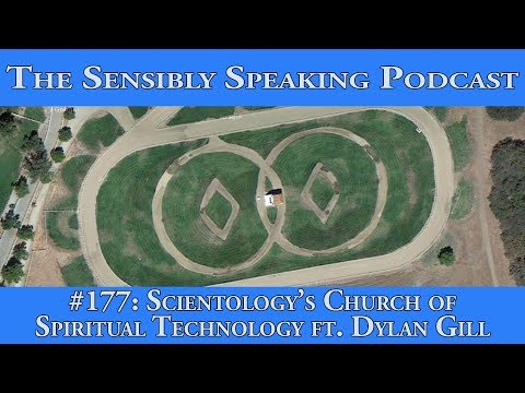 Sensibly Speaking Podcast #177: Scientology's Church of Spiritual Technology ft. Dylan Gill