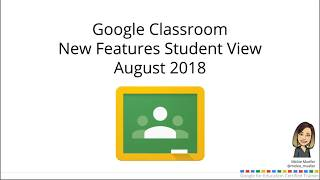 Google Classroom New Features Student View August 2018