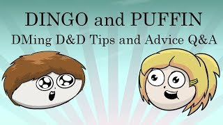 Dingo and Puffin: DMing D&D Tips and Advice Q&A