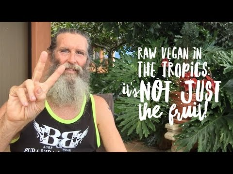 Raw Vegan in the Tropics: It's more than the fruit!