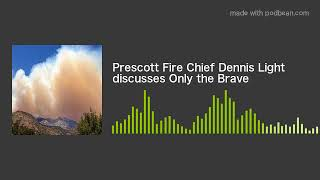 Prescott Fire Chief Dennis Light discusses Only the Brave