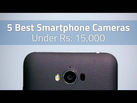 5 Best Smartphone Cameras Under Rs. 15,000