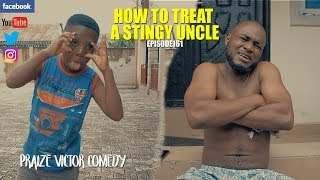 HOW TO TREAT A STINGY UNCLE episoed161 PRAIZE VICTOR COMEDY