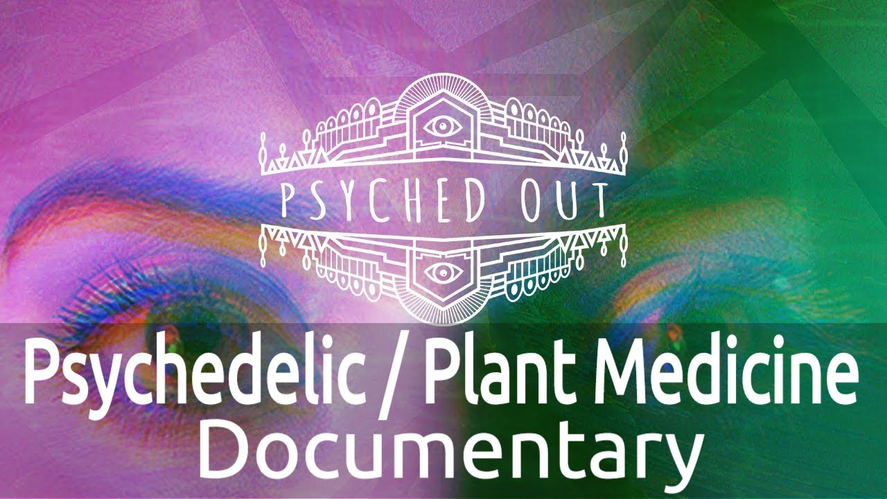 Psyched Out (Documentary on Psychedelics, Ayahuasca and Plant Medicine)