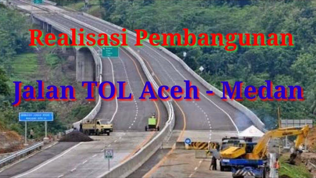 Jalan Tol Aceh Medan Akan Segera Terwujud Youtube