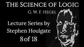 Hegel's Science of Logic: Lectures by Stephen Houlgate (8 of 18)
