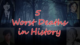 5 Worst Deaths In History