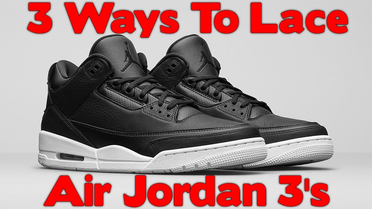 promo code e640d 3db4a 3 WAYS TO LACE Air Jordan 3's