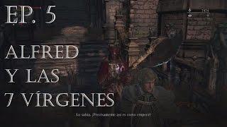 ALFRED Y LAS 7 VÍRGENES | Bloodborne en compañía Ep. 5