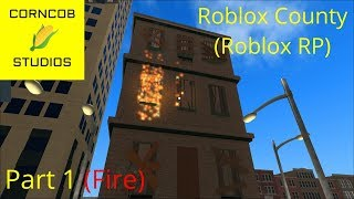 Roblox County (Roblox RP) (Fire) | Part 1 | Abandon Apartment Fire