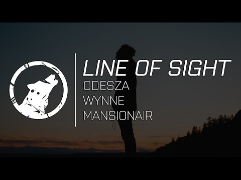 LYRICS ODESZA  Line Of Sight feat WYNNE & Mansionair
