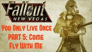 Fallout New Vegas: You Only Live Once - Part 5 - Come Fly With Me