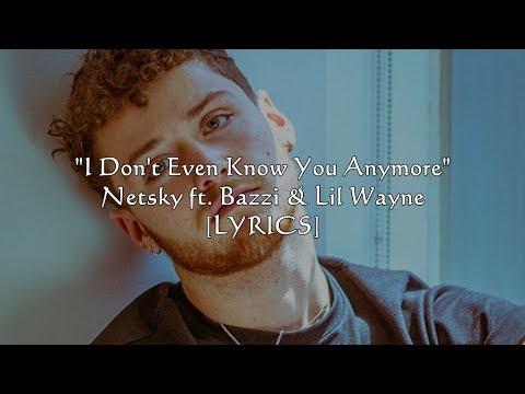Netsky I Don T Even Know You Anymore Ft Bazzi Lil Wayne Lyrics Youtube Polls & surveys · 1 decade ago. netsky i don t even know you anymore ft bazzi lil wayne lyrics