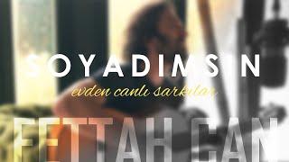Fettah Can - Soyadımsın (Evden Canlı Şarkılar #4)