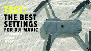 DJI MAVIC Ultimate Test! THE BEST SETTINGS! CUSTOM STYLE? D-LOG? SHARPNESS?