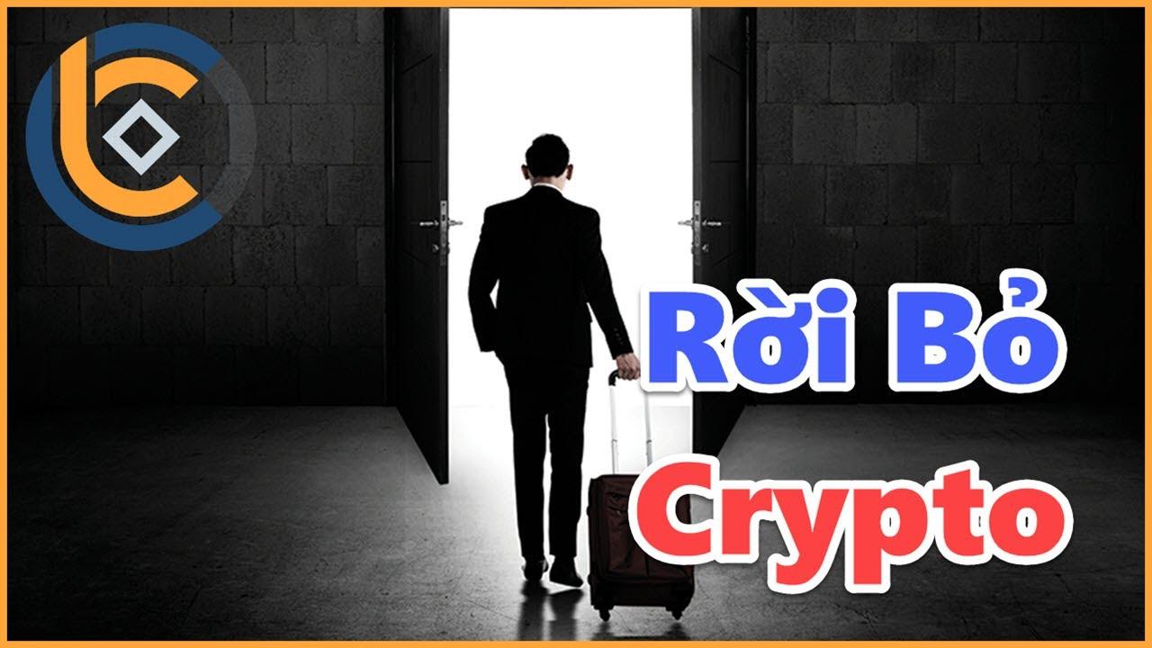 510 – 3 Lý Do Tại Sao Rời Bỏ Thị Trường Crypto