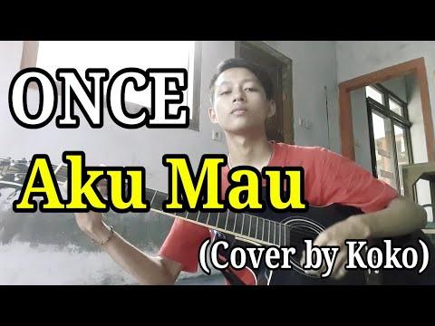 Once - Aku Mau (cover By Koko) Enak Nih!! Chord Nya Mudah Dipelajari Bagi Pemula Gitaris