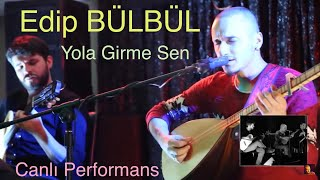 Edip Bülbül - Yola Girme Sen (Canlı Performans)