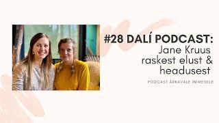 """#28 DALÍ PODCAST: Jane Kruus """"Ma ei pea elama rasket elu!"""""""