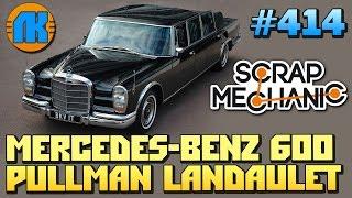 Scrap Mechanic \ #414 \ Mercedes Benz 600 Pullman Landaulet \ СКАЧАТЬ СКРАП МЕХАНИК !!!